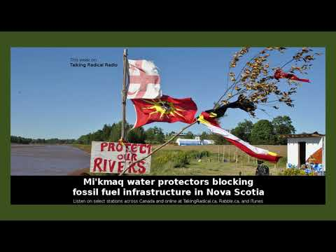 LISTEN: Mi'kmaq water protectors blocking fossil fuel infrastructure in Nova Scotia