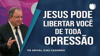 Jesus pode libertar você de toda opressão   Pr Arival Dias Casimiro