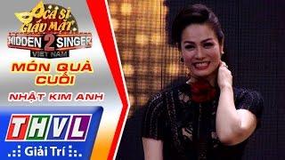 THVL   Ca sĩ giấu mặt 2016 - Tập 6: Nhật Kim Anh   Vòng 2 - Món quà cuối