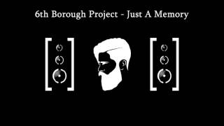 6th Borough Project Just A Memory