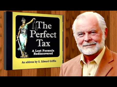 The Perfect Tax: A Lost Formula Rediscovered – G. Edward Griffin