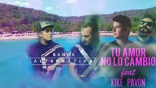 Banda Alternativa Ft Kike Pavón - Tu Amor no lo Cambio - Lyric Video