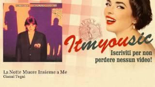 Gianni Togni - La Notte Muore Insieme a Me - ITmYOUsic