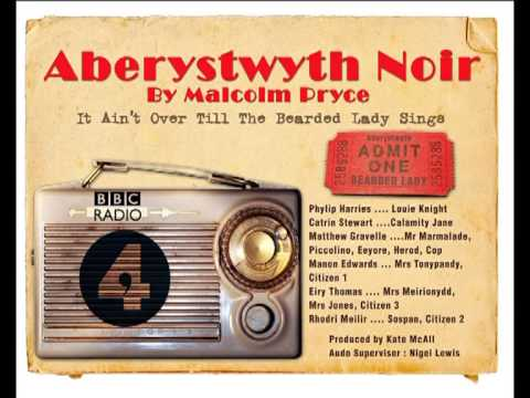 Aberystwyth Noir: It Ain't Over Till The Bearded Lady Sings - Part 1 by Malcolm Pryce