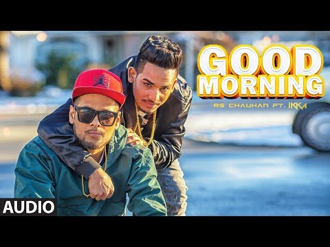 "ikka,-rs-chauhan:-good-morning-(audio-song)-|-""latest-punjabi-songs-2018""-|-jsl-|-t-series"