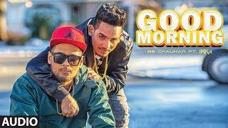 "Ikka, RS Chauhan: Good Morning (Audio Song) | ""Latest Punjabi Songs 2018"" | JSL | T Series"