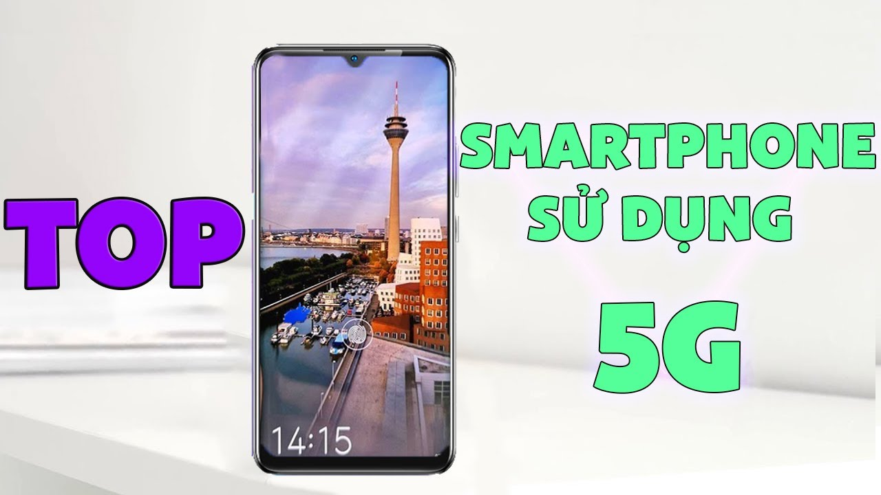 5 Smartphone hỗ trợ 5G ĐÁNG MUA NHẤT