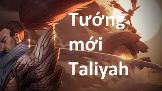 [Cách chơi] Tướng mới Taliyah với bộ kỹ năng như tiểu lí phi đao!!!!
