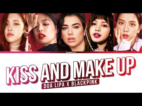 DUA LIPA & BLACKPINK - KISS AND MAKE UP Lyrics (Color Coded Eng/Rom/Han)