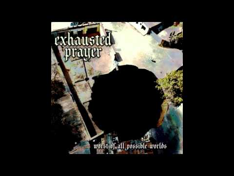 Exhausted Prayer - Worst of All Possible Worlds