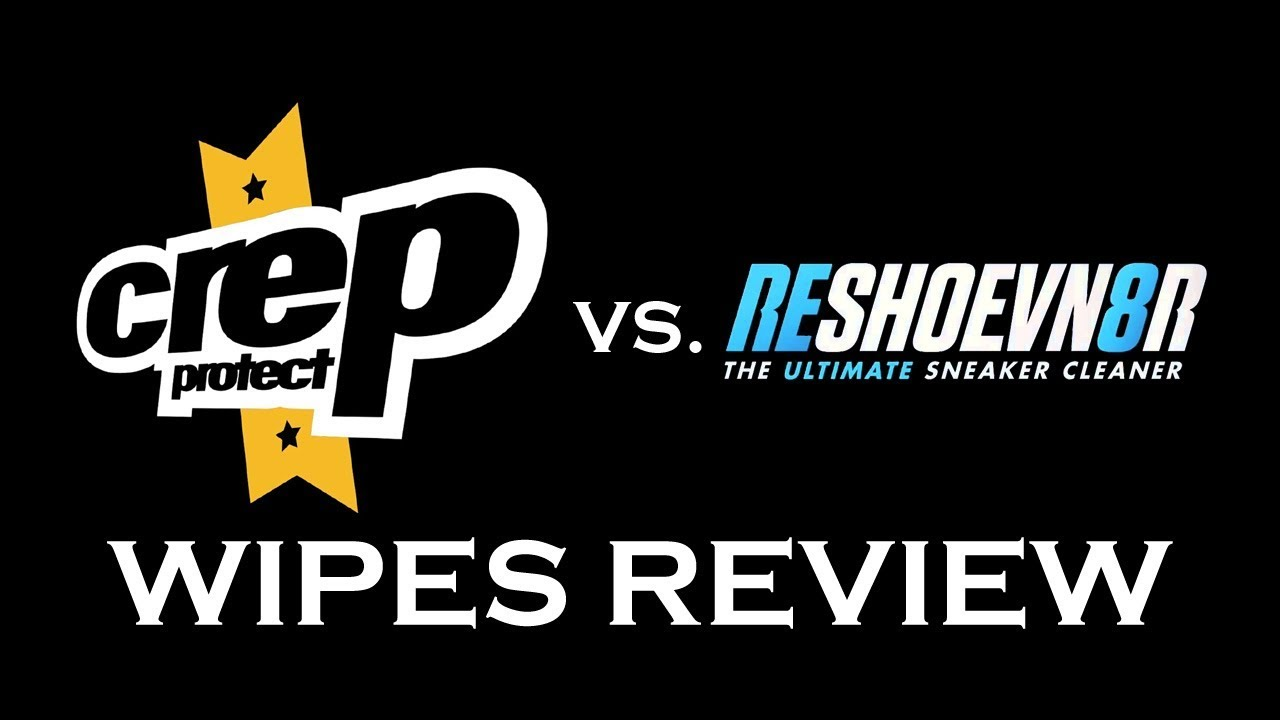 58df251c15a CREP PROTECT VS. RESHOEVN8R WIPES REVIEW !!! ARE THEY THE SAME ...
