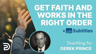 Get Faith And Works In The Right Order! | Derek Prince