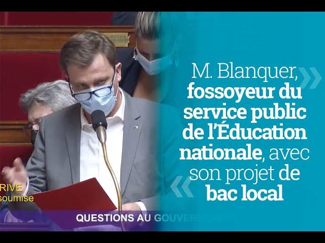 M. Blanquer, fossoyeur du service public de l'Éducation nationale, avec son projet de bac local