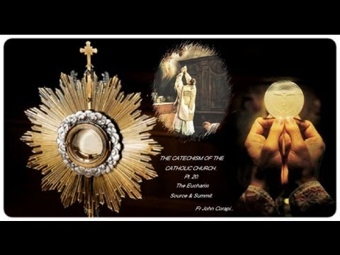 THE CATECHISM OF THE CATHOLIC CHURCH (50pts) ~ Pt. 20: The Eucharist:Source & Summit