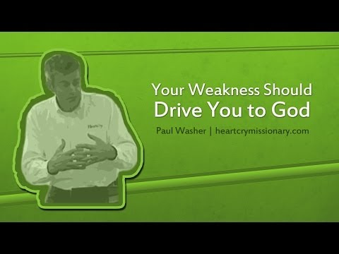 Your Weakness Should Drive You to God - Paul Washer