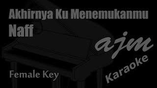 Naff - Akhirnya Ku Menemukanmu (Female Key) Karaoke | Ayjeeme Karaoke