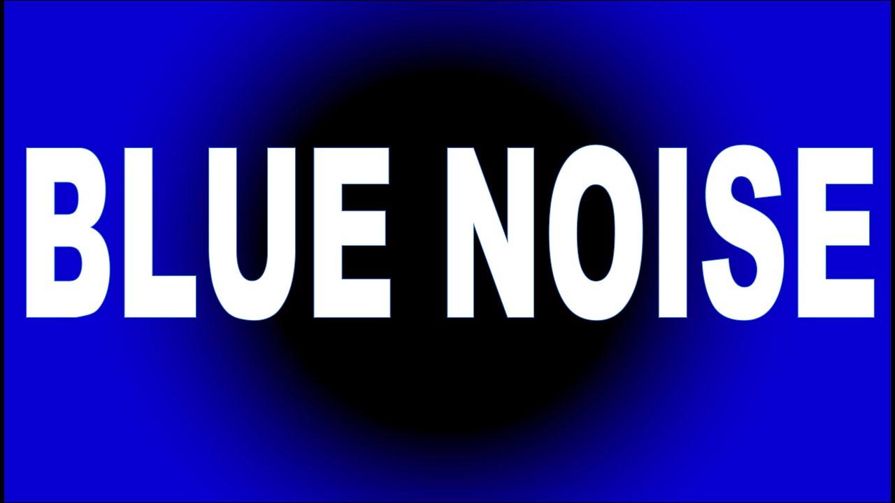 精神統一するノイズ】BLUE NOISE...