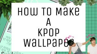 .:How to make a Kpop wallpaper:.