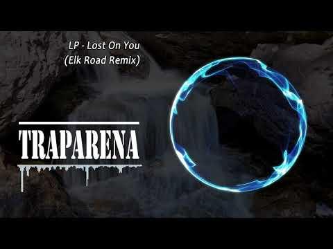 LP - Lost On You (Elk Road Remix) | TRAP
