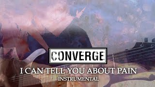 Converge - I Can Tell You About Pain [Instrumental]