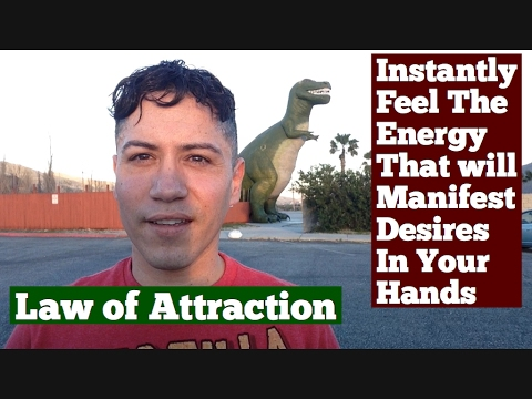 Instantly Feel The Energy That Will Manifest Desires In Your Hands- Law Of Attraction