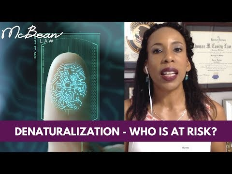 DENATURALIZATION - Are You at Risk of Losing Citizenship? [2018]