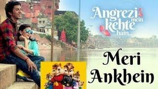 """Meri Ankhein"" (Angrezi Mein Kehte Hain) Chipmunks Version"