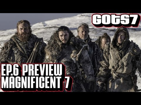 [Game of Thrones] S7 Episode 6 Magnificent 7 Preview | No Leak Spoilers Beyond the Wall