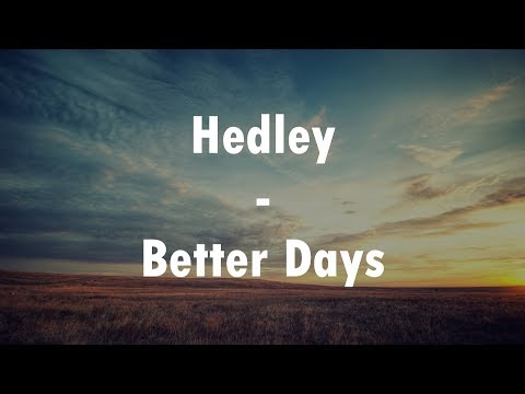 Hedley - Better Days (Lyrics Video)