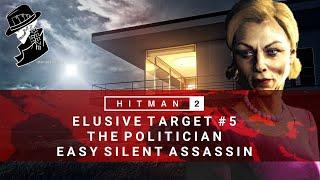 HITMAN 2 | Elusive Target #5 | The Politician | Easy Silent Assassin | Walkthrough
