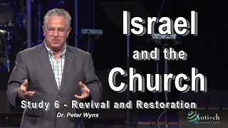"Israel and the Church - Study 6 ""Revival and Restoration"" - Dr. Peter Wyns"