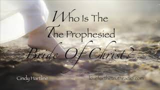 Who is the Prophesied Bride of Christ?—Cindy Hartline loveforthetruthradio.com
