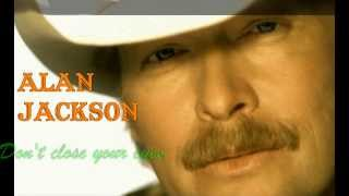 Watch Alan Jackson Dont Close Your Eyes video