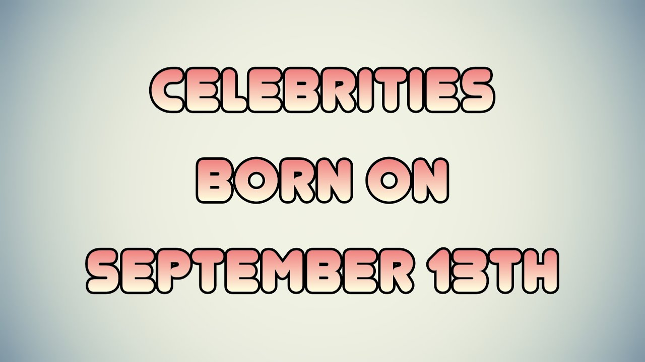 September 13 Birthdays | Famous Birthdays