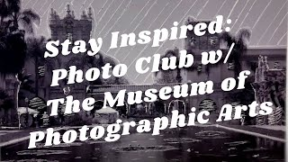 Balboa Park to You - Stay Inspired: Photo Club w/ The Museum of Photographic Arts