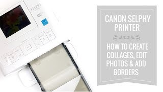 Canon Selphy Printer | How To Edit Your Photos, Add A Border & Create Collages Using Apps