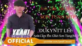 Video Anh cấm em ghét Sơn Tùng | Sky Love M-tp!!! | cover | [ MV LYRICS ] download MP3, 3GP, MP4, WEBM, AVI, FLV Juni 2018