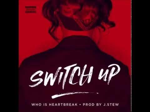 Who Is Heartbreak - Switch Up (Prod. J.Stew) (New Music RnBass)
