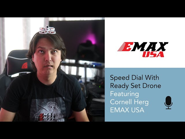 Speed Dial   EP 17 - Cornell Herg With EMAX (maker of TinyHawk Drones)