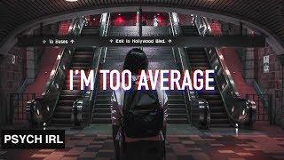 To Anyone Who Feels Too Average