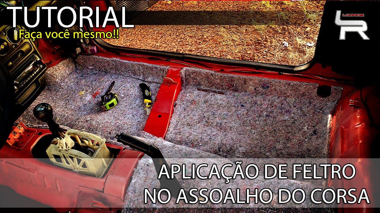 INSTALAÇÃO DO FELTRO NO ASSOALHO DO CORSA