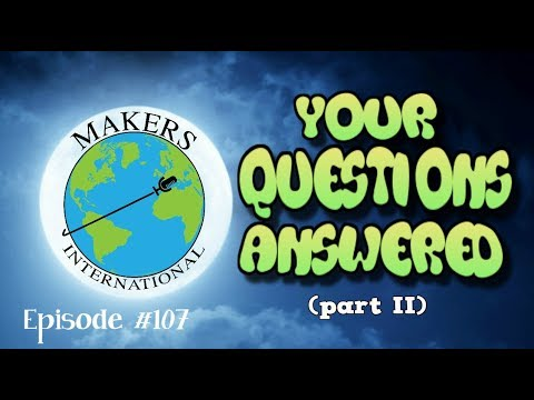 Makers International Ep #107 - You're Questions Answered (pt.02)