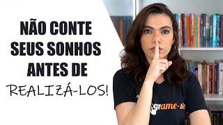 PARE DE CONTAR SEUS PROJETOS E SONHOS PARA TODO MUNDO! - Bárbara Moreira - DesprogrAME-SE!