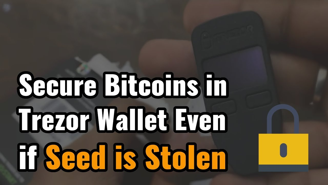 How To Secure Your Bitcoins in Trezor Wallet Even if Seed is Stolen [Must  know]