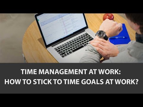How To Stick To Time Goals At Work? - Time Management At Work