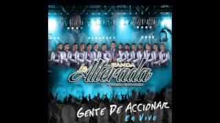 Banda La Alterada-Gente De Accionar (en vivo)