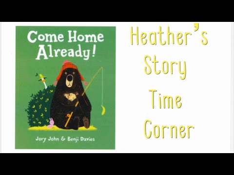 Come Home Already By Jory John - Read Aloud By Heather's Story Time Corner
