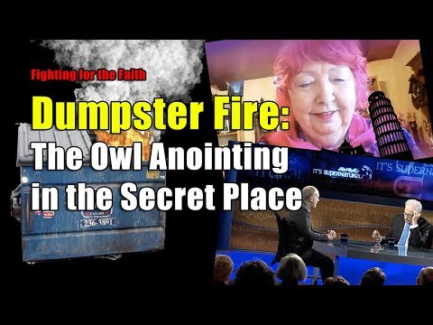 DUMPSTER FIRE: The Owl Anointing in the Secret Place