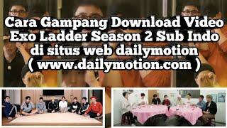 Gambar cover Cara Download EXO Ladder Season 2 Sub Indo di situs DAILYMOTION dengan Sangat Gampang