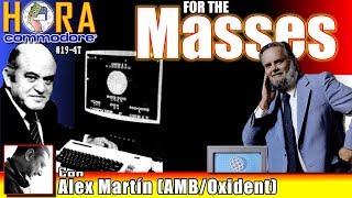 La Hora de Commodore #0019(4T) - For The MASSES con Alex Martín (AMB/Oxident)
